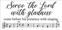 "Serve the Lord with gladness... w/ Music Note Graphics 24 x 12"" Stencil"