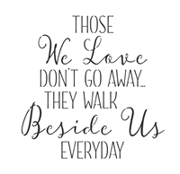 THOSE We Love DON'T GO AWAY.. THEY WALK Beside Us EVERYDAY Stencil -Two Size choices