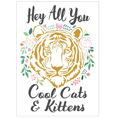 Hey All You Cool Cats & Kittens with Tiger King Stencil - Two Size Choices