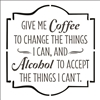 "Give Me Coffee To Change the Things I Can, and Alcohol To Accept The Things I Can't 12 x 12"" Stencil"