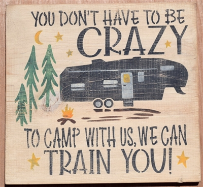 "You Don't Have To Be Crazy To Camp w/ Us... w/ Camper 12 x 11.5"" Stencil"