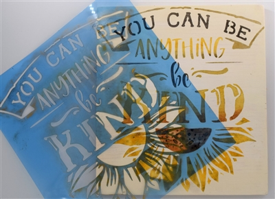 You Can Be Anything be Kind w/ Sunflower Stencil 11 x 12""