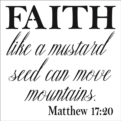 "FAITH like a mustard seed can move mountains. Matt 17:20 12 x 12"" Stencil"