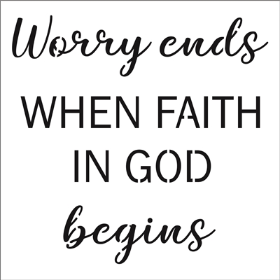 "Worry ends When Faith In God begins 12 x 12"" Stencil"