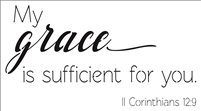 "My grace is sufficient for you. II Corinthians 12:9 11 x 20"" Stencil"