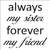 "always my sister forever my friend 12 x 12"" Stencil"