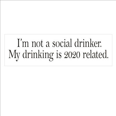 "I'm not a social drinker. My drinking is 2020 related. 12 x 3.5"" Stencil"