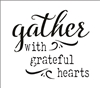 "gather with grateful hearts 4 x 4"" Stencil"