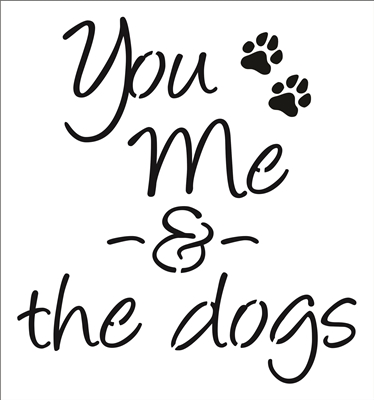 "You Me & the dog (s) 11 x 12"" Stencil"
