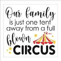 "Our family is just one tent away from a full blown Circus 12 x 11.5"" Stencil"