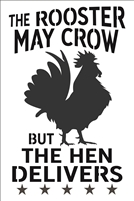 "The Rooster May Crow But The Hen Delivers 12 x 18"" Stencil"