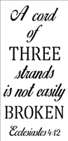 "A cord of THREE strands is not easily BROKEN Ecclesiastes 4:12 11.5 x 24"" Stencil"
