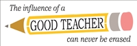"The influence of a Good Teacher can never be erased w/ Pencil Graphic 18 x 6"" Stencil"