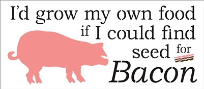 "I'd grow my own food if I could find seed for Bacon w/ Pig Graphic 18 x 8"" Stencil"