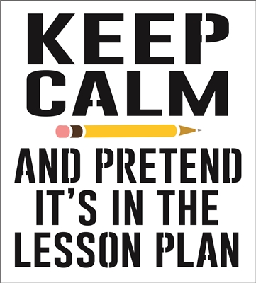 "Keep Calm And Pretend It's In The Lesson Plan w/ Pencil 9 x 10"" Stencil"