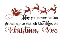 May you never be too grown up... Christmas Eve w/ Santa, Reindeer & Sleigh Stencil -Three Size Choices