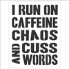 "I Run On Caffeine Chaos and Cuss Words 9 x 12"" Stencil"