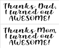 "Thanks Dad or Mom I turned out Awesome! 10 x 4"" Stencil"