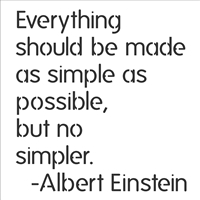 Everything should be made as simple as... Albert Einstein