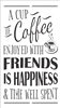 "A Cup of Coffee Enjoyed with Friends Is Happiness... 11 x 20"" Stencil"