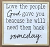 "Love the people God gave you because he will need them back someday. 10 x 10"" Stencil"
