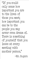 If you could only sense how important you are... Mr. Rogers 10.5 x 23""