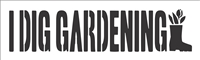 I Dig Gardening Stencil -Two Size Choices