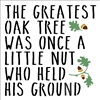 "THE GREATEST OAK TREE WAS ONCE A LITTLE NUT... 12 X 12"" Stencil w/ acorn"