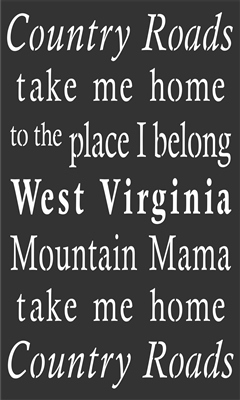 Country Roads take me home to the Place I belong West Virginia... Stencil -Two Size Choices