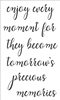 "enjoy every moment for they become tomorrow's precious memories 12 x 20"" Stencil"