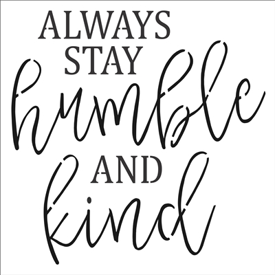 "ALWAYS STAY humble AND kind 16 x 16"" Stencil"