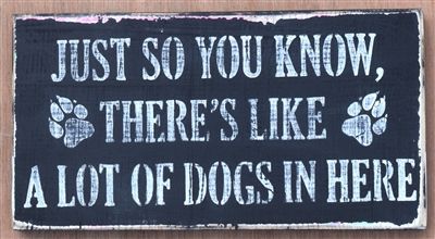 "JUST SO YOU KNOW, THERE'S LIKE A LOT OF DOGS IN HERE 12 x 5.5"" Stencil Welcome Sign"