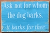 "Ask not for whom the dog barks. -it barks for thee. 16 x 9.5"" Stencil"