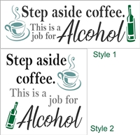 Step aside coffee. This is a job for Alcohol Stencil -Two Style Choices