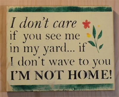 "I don't care if you see me in my yard... if I don't wave to you I'M NOT HOME 11.5 x 7.5"" Stencil"