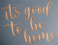 "it's good to be home Laser Cut 1/4"" Birch Wood"