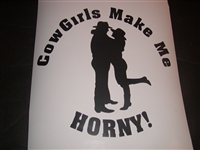 Cowgirls Make Me Horny Decal