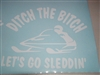 Ditch the bitch lets go SLEDDIN! Decal