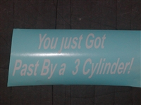 You just got passed by a 3 cylinder! Decal