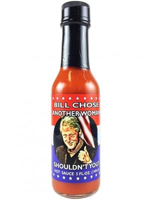 Bill Chose Another Woman Shoudn't You? Hot Sauce