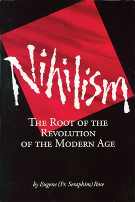 "Nihilism: The Root of the Revolution of the Modern Age<br /><span style=""font-size:80%;"">Fr. Seraphim Rose</span>"