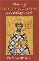 The Place of Blessed Augustine in the Orthodox Church<br />by Fr. Seraphim Rose