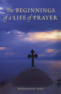 Beginnings of a Life of Prayer <br />by Archimandrite Irenei