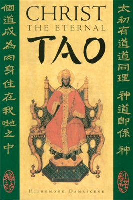"Christ the Eternal Tao <br /><span style=""font-size:80%;"">by Hieromonk Damascene</span>"