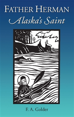 "Father Herman: Alaska's Saint <br /><span style=""font-size:80%;"">by F.A. Golder</span>"