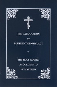 Explanation of the Gospel of Matthew by St. Theophylact of Ochrid