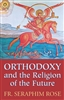 "Orthodoxy and the Religion of the Future<br /><span style=""font-size:80%;"">by Fr. Seraphim Rose</span>"