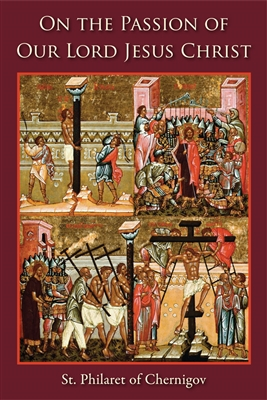 "On the Passion of Our Lord Jesus Christ<br /><span style=""font-size:80%;""> by St. Philaret of Chernigov</span>"