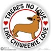 There's No Love Like Chiweenie Love Dog Vinyl iPad Car Truck RV Window Decal Sticker Static Cling