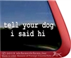 tell your dog i said hi  Dog Window Decal Sticker